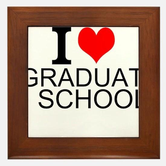 I Love Graduate School Framed Tile