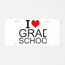 I Love Grad School Aluminum License Plate