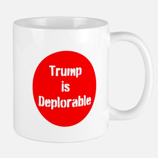Trump is Deplorable, no Trump Mugs