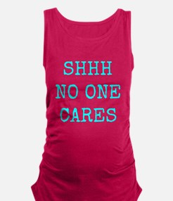 Shhh No One Cares Maternity Tank Top