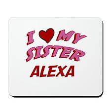 I Love My Sister Alexa Mousepad