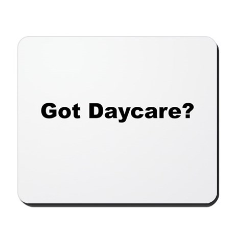 Got Daycare? Mousepad