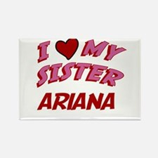 I Love My Sister Ariana Rectangle Magnet