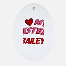 I Love My Sister Bailey Oval Ornament