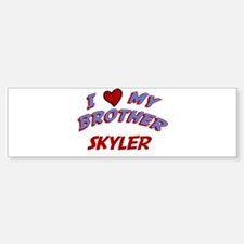I Love My Brother Skyler Bumper Bumper Bumper Sticker