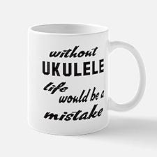 Without Ukulele life would be a mistake Mug