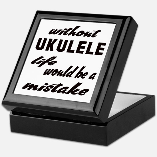 Without Ukulele life would be a mista Keepsake Box