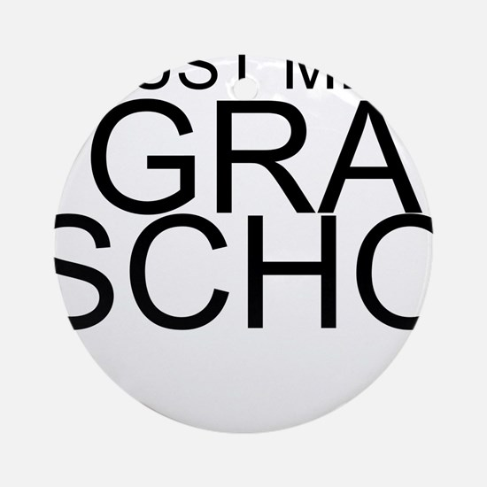 Trust Me, I'm In Grad School Round Ornament