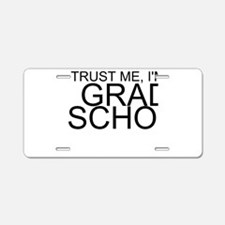 Trust Me, I'm In Grad School Aluminum License Plat