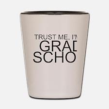 Trust Me, I'm In Grad School Shot Glass