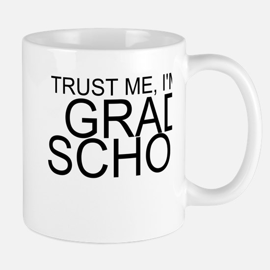 Trust Me, I'm In Grad School Mugs