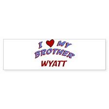 I Love My Brother Wyatt Bumper Bumper Sticker