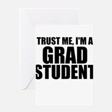 Trust Me, I'm A Grad Student Greeting Cards