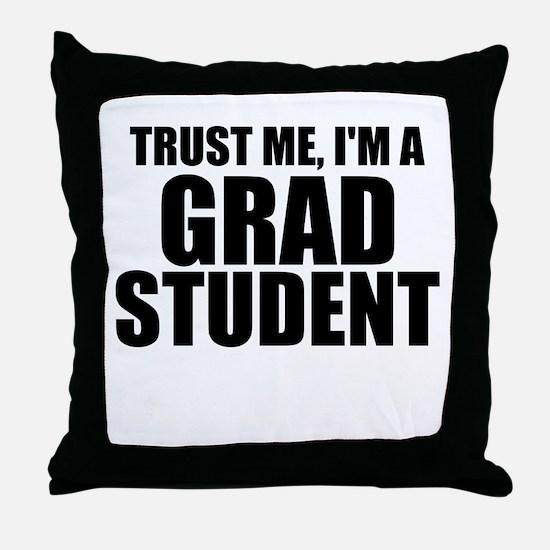 Trust Me, I'm A Grad Student Throw Pillow