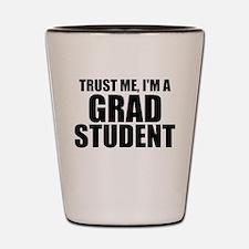 Trust Me, I'm A Grad Student Shot Glass