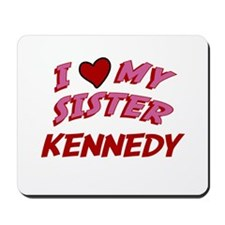 I Love My Sister Kennedy Mousepad