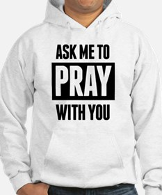 Ask Me To Pray With You Hoodie
