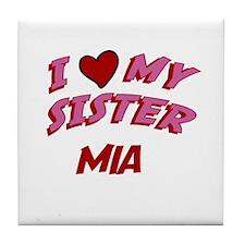 I Love My Sister Mia Tile Coaster