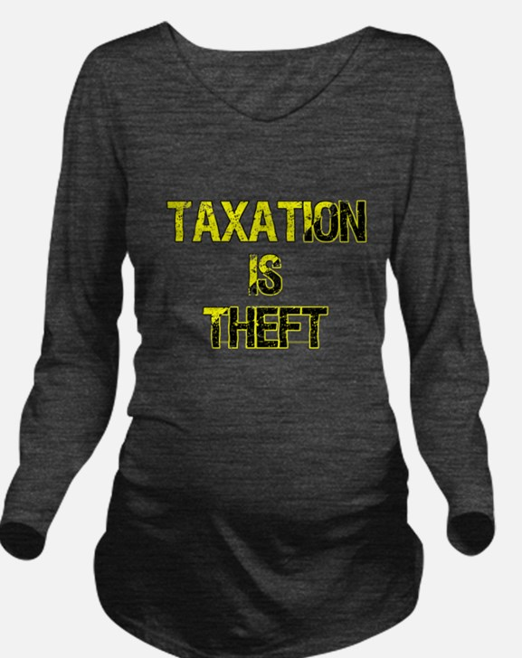 Taxation Is Theft Long Sleeve Maternity T-Shirt