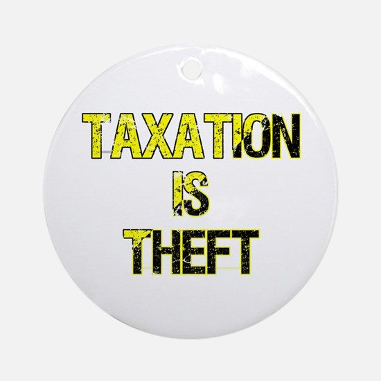 Taxation Is Theft Round Ornament
