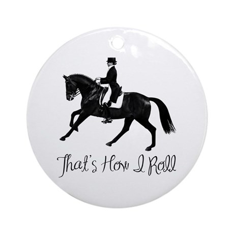 Dressage: That's How I Roll Ornament (Round)