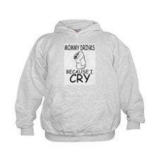 Mommy Drinks Because I Cry Hoodie