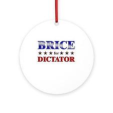 BRICE for dictator Ornament (Round)