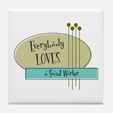 Everybody Loves a Social Worker Tile Coaster
