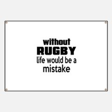 Without Rugby Life Would Be A Mistake Banner