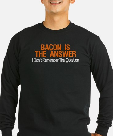 Bacon Is The Answer Long Sleeve T-Shirt