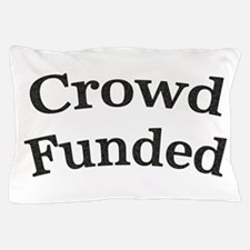 Crowd Funded Pillow Case
