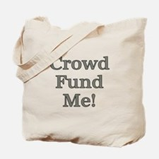 Crowd Fund Me Tote Bag