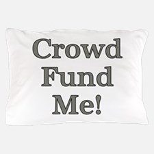 Crowd Fund Me Pillow Case