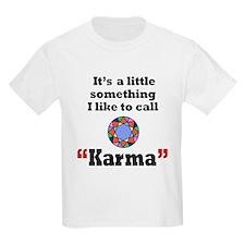 It's something I call Karma T-Shirt
