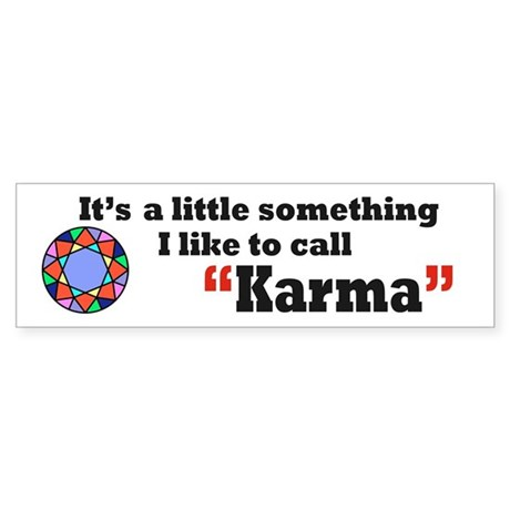 It's something I call Karma Bumper Sticker