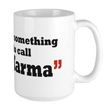 It's something I call Karma Mug