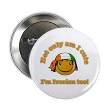 """Not only am I cute I'm Ivorian too 2.25"""" Button"""