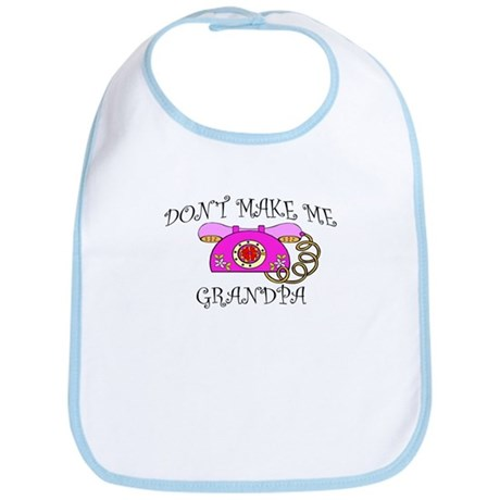 Don't Make Me Call Grandpa Bib