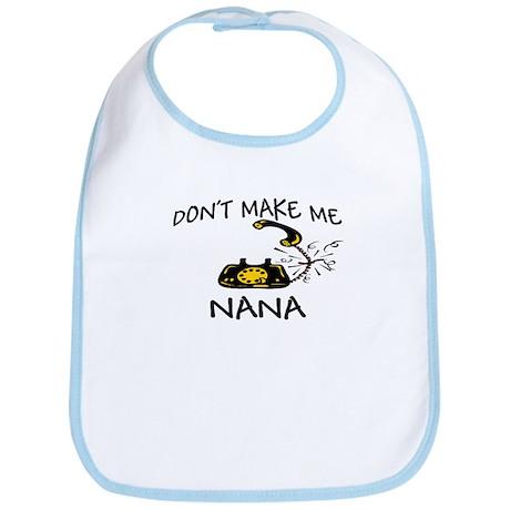 Don't Make Me Call My Nana Bib