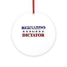 BERNARDO for dictator Ornament (Round)