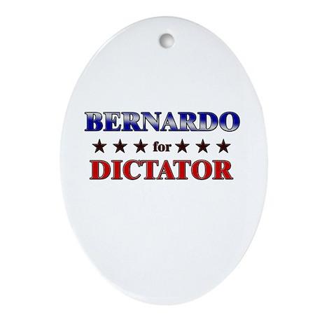BERNARDO for dictator Oval Ornament