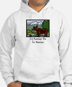 I'd Rather Be In Maine Hoodie