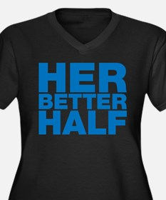 For the man who is your better h Plus Size T-Shirt