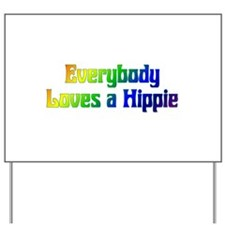 Everybody Loves A Hippie Yard Sign
