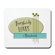 Everybody Loves a Receptionist Mousepad