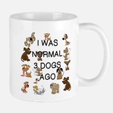 I WAS NORMAL 3 DOGS AGO Mugs