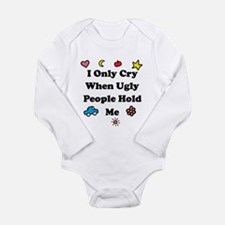 I Only Cry When Ugly People H Body Suit