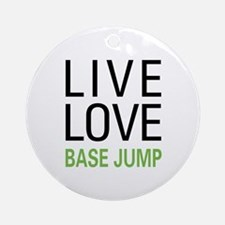 Live Love BASE Jump Ornament (Round)