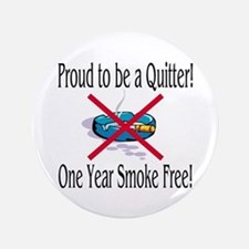 "Proud Quitter (One Year) 3.5"" Button"