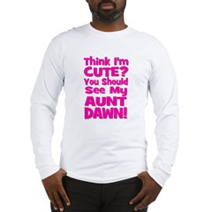 Think I'm Cute? Aunt Dawn Long Sleeve T-Shirt